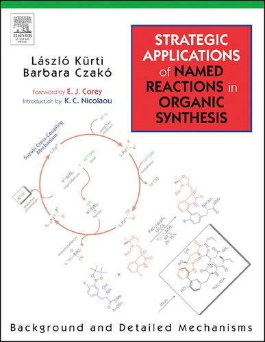 Strategic Applications of Named Reactions in Organic: Laszlo Kurti, Barbara