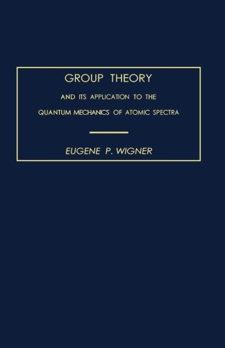 Group Theory: And its Application to the: Eugene P. Wigner