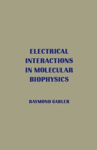 9780124316010: Electrical Interactions in Molecular Biophysics: An Introduction