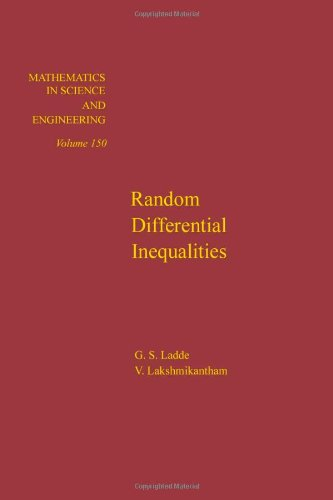 Random differential inequalities, Volume 150 (Mathematics in: G.S. Ladde, V.