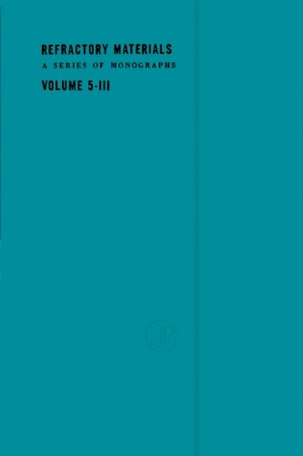 9780124333482: Refractory Materials A Series of Monographs, Volume 5-III: High Temperature Oxides: Part III Magnesia, Alumina, Beryllia Ceramics: Fabrication, Characterization and Properties