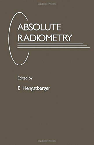 9780124334748: Absolute Radiometry: Electrically Calibrated Thermal Detectors of Optical Radiation