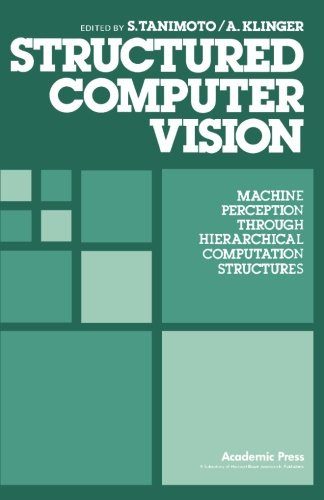 9780124336100: Structured Computer Vision: Machine Perception through Hierarchical Computation Structures