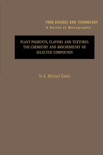 9780124336377: Plant Pigments, Flavors and Textures: The Chemistry and Biochemistry of Selected Compounds