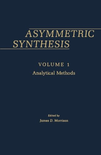 9780124336834: Asymmetric Synthesis, Volume 1: Analytical Methods