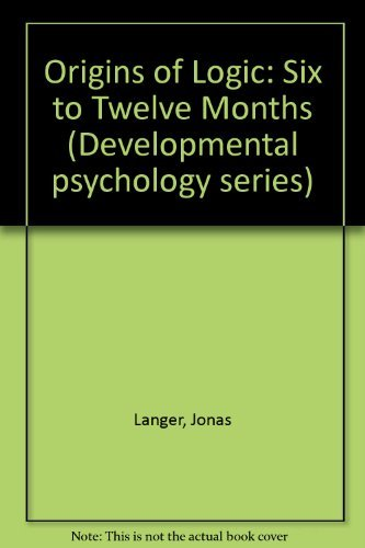 9780124361508: Origins of Logic. Six to Twelve Months (Developmental Psychology Series)