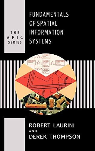 Fundamentals of Spatial Information Systems (Apic Studies: Robert Laurini; Derek