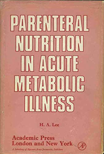 Parenteral Nutrition in Acute Metabolic Illness (0124417507) by Lee, H.