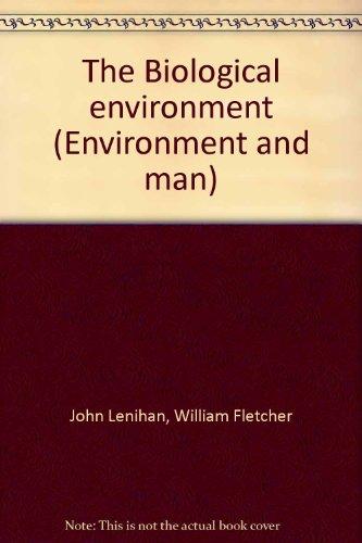 The Biological environment (Environment and man) Volume: John Lenihan, William