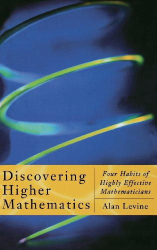 9780124454606: Discovering Higher Mathematics: Four Habits of Highly Effective Mathematicians