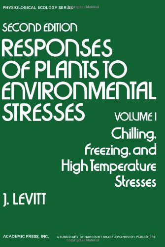 9780124455016: 001: Responses of Plants to Environmental Stresses (Physiological Ecology): Chilling, freezing, and high temperature stresses