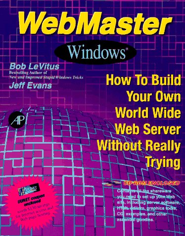 9780124455726: Webmaster Windows: How to Build Your Own World Wide Web Server Without Really Trying