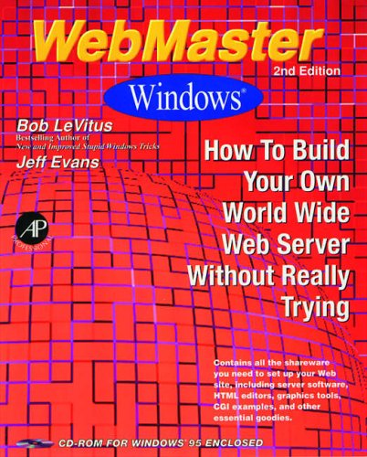 9780124456006: WebMaster Windows, Second Edition: How to Build Your Own World-Wide Web Server Without Really Trying