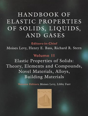 9780124457621: Elastic properties of solids: theory, elements and compounds, novel materials, technological materials, alloys, and building materials (Handbook of elastic properties of solids, liquids, and gases)