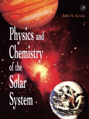 9780124467415: Physics and Chemistry of the Solar System