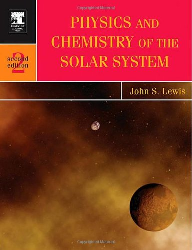9780124467446: Physics and Chemistry of the Solar System
