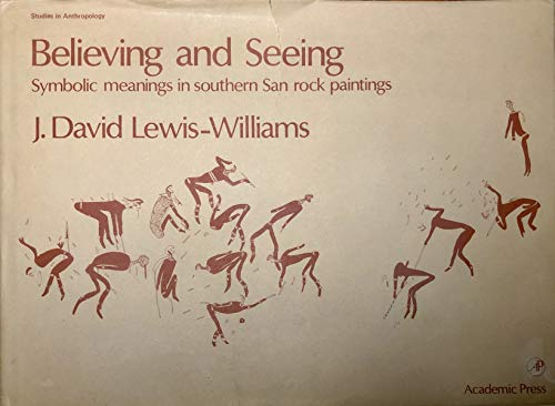 9780124470606: Believing and Seeing: Symbolic Meanings in Southern San Rock Paintings (Studies in Anthropology)
