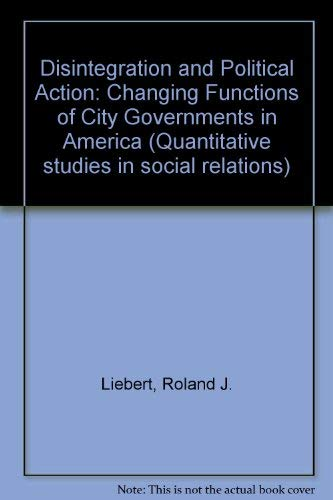 9780124496507: Disintegration and Political Action: The Changing Functions of City Governments in America (Quantitative studies in social relations series)