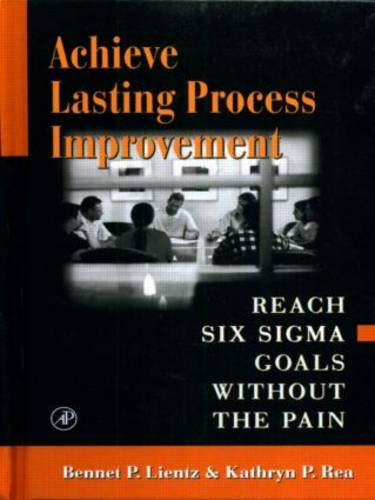 9780124499843: Achieve Lasting Process Improvement: Reach Six Sigma Goals Without the Pain