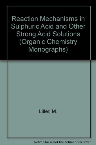 Reaction Mechanisms in Sulphuric Acid and Other Strong Acid Solutions (Organic Chemistry Monographs...