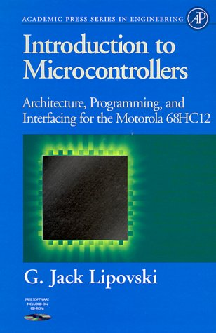 9780124518315: Introduction to Microcontrollers: Architecture, Programming, and Interfacing of the Motorola 68Hc12 (Engineering)