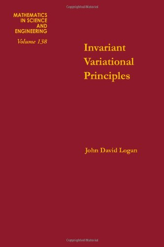 Invariant variational principles, Volume 138 (Mathematics in Science and Engineering): John David ...