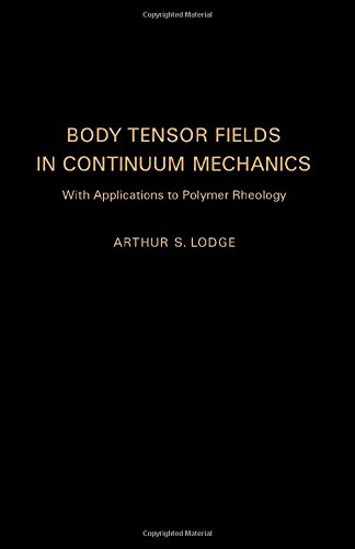 9780124549500: Body Tensor Fields in Continuum Mechanics: With Applications to Polymer Rheology