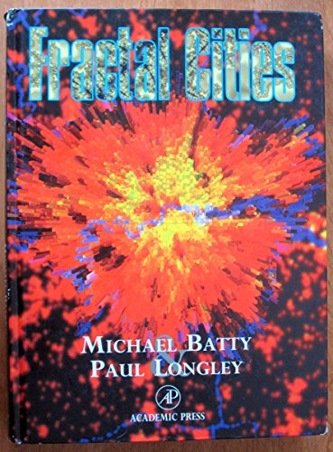 Fractal Cities: A Geometry of Form and: Batty, Michael; Longley,