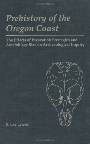 9780124604155: Prehistory of the Oregon Coast: The Effects of Excavation Strategies and Assemblage Size on Archaelogical Inquiry (New World Archaeological Record)