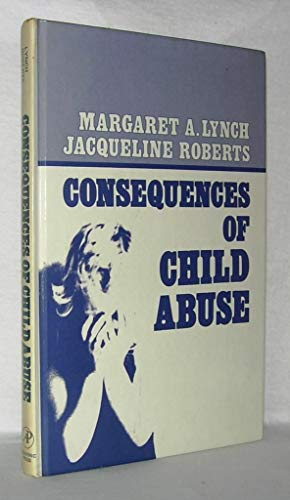 9780124605701: The Consequences of Child Abuse