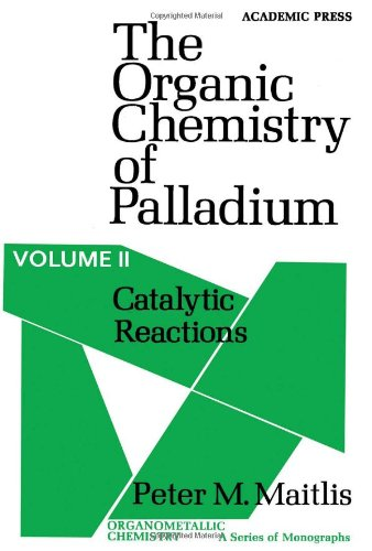 9780124658028: The Organic Chemistry of Palladium (Organometallic Chemistry) Volume 2: Catalytic Reactions (v. 2)