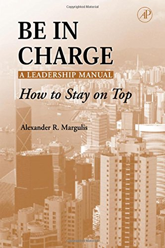 9780124713512: Be in Charge: A Leadership Manual: How to Stay on Top