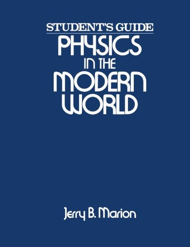 Physics in the Modern World: Student's Guide (0124722784) by Jerry B. Marion