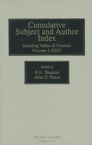 9780124779242: Physical Acoustics: Subject and Author Cumulative Index - Volumes I-XXIV: Volume XXV