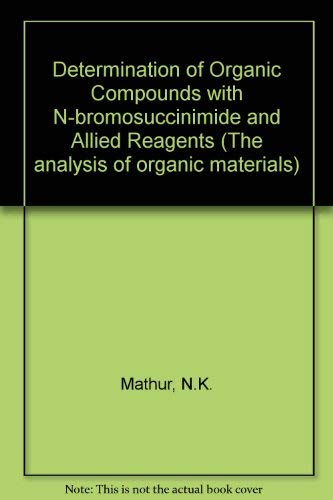 9780124797505: Determination of Organic Compounds with N-bromosuccinimide and Allied Reagents (The analysis of organic materials)