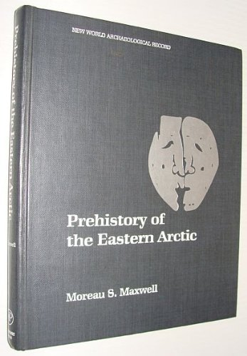 9780124812703: Prehistory of the Eastern Arctic (New World Archaeological Record)