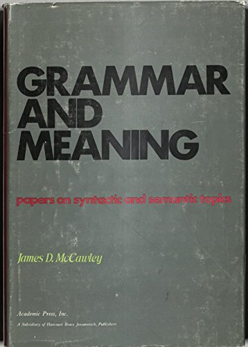 9780124824508: Grammar and Meaning: Papers on Syntactic and Semantic Topics