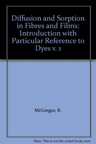 9780124841017: Diffusion and Sorption in Fibres and Films: Introduction with Particular Reference to Dyes v. 1