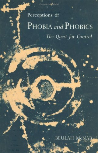 Perceptions of Phobia and Phobics: The Quest for Control: Beulah McNab