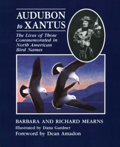9780124874237: Audubon to Xantus: The Lives of Those Commemorated in North American Bird Names