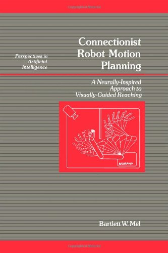9780124900202: Connectionist Robot Motion Planning: A Neurally-Inspired Approach to Visually-Guided Reaching (Perspectives in Artificial Intelligence) (v. 7)