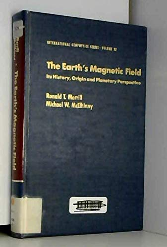9780124912403: The earth's magnetic field : its history, origin, and planetary perspective (International Geophysics)