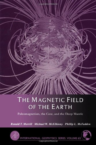 9780124912458: The Magnetic Field of the Earth: Paleomagnetism, the Core and the Deep Mantle (International Geophysics)