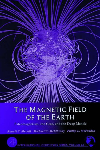 9780124912465: The Magnetic Field of the Earth: Paleomagnetism, the Core and the Deep Mantle (International Geophysics)