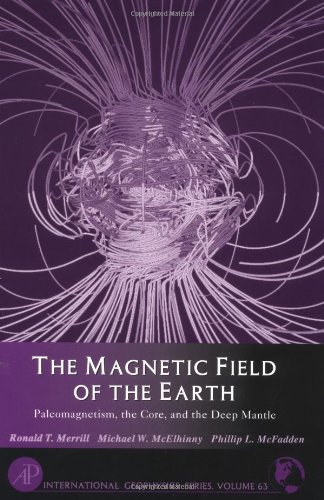 9780124912465: The Magnetic Field of the Earth, Volume 63: Paleomagnetism, the Core, and the Deep Mantle (International Geophysics)