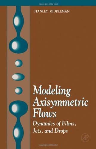 9780124949508: Modeling Axisymmetric Flows: Dynamics of Films, Jets and Drops