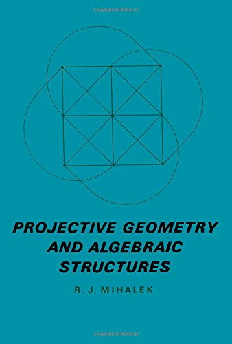 9780124955509: Projective Geometry and Algebraic Structures