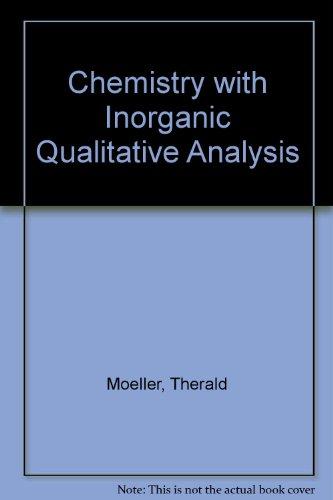 Chemistry with Inorganic Qualitative Analysis: Moeller, Therald, etc.