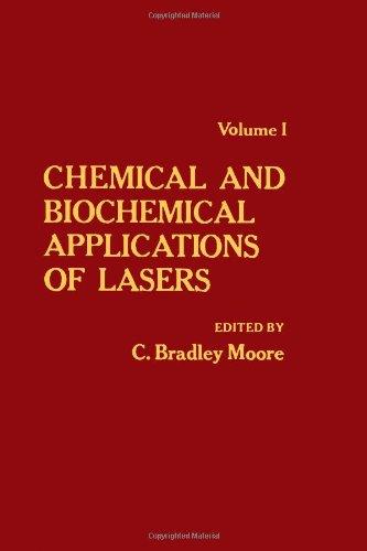 Chemical and Biochemical Applications of Lasers: Volume I, II, III, IV and V: Moore, C. Bradley