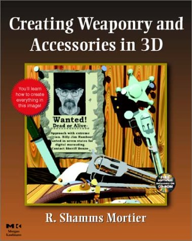 9780125082037: Creating Weaponry and Accessories in 3-D (Conquering 3D Graphics)